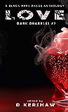 LOVE: A Dark Microfiction Anthology (Dark Drabbles Book 7)