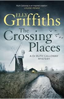 The Crossing Places Dr Ruth Galloway Mysteries 1