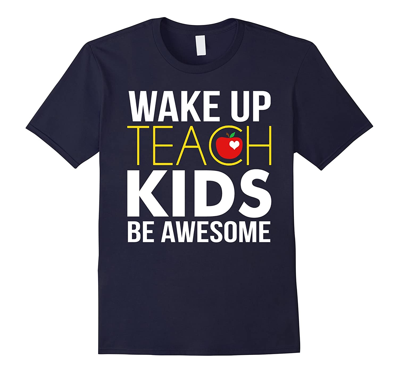 Wake up teach kids be awesome t-shirt Teacher Appreciate Day-CD