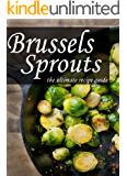 Brussels Sprouts :The Ultimate Recipe Guide