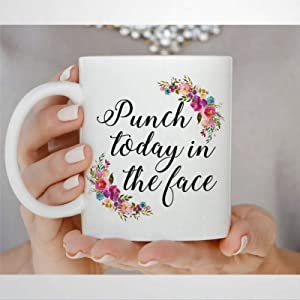 Punch Today In The Face Coffee Mug,Ceramic Mug Cup for Office and Home,Tea Milk,Birthday For Her or Him,11oz