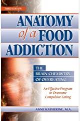 Anatomy of a Food Addiction: The Brain Chemistry of Overeating: An Effective Program to Overcome Compulsive Eating (3rd Edition) Paperback