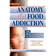 Anatomy of a Food Addiction: The Brain Chemistry of Overeating: An Effective Program to Overcome Compulsive Eating (3rd Edition)