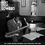 Next Stop....Soweto Vol. 3: Giants, Ministers And Makers: Jazz in South Africa 1963-1978