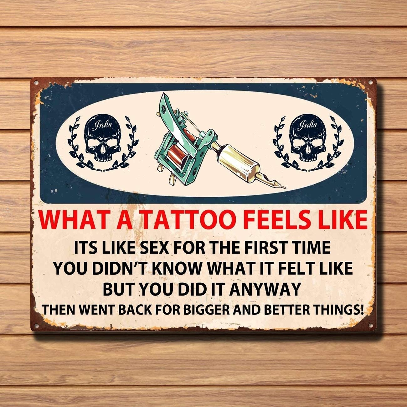 What a Tattoo Feels Like, Funny, Enamel Vintage Metal Tin Sign Retro Tin Plate Sign Wall Art Decor TIN Sign 7.8X11.8 INCH