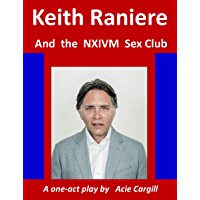 Keith Raniere and the NXIVM Sex Club (English Edition)