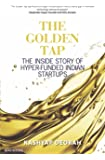 The Golden Tap: The Inside Story of Hyper Funded Indian Startups