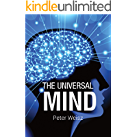 The Universal Mind: An exploration into life's biggest questions of existence, creation, evolution, consciousness, the mind, the universe, humanity, human psychology and the illusion of reality.
