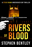 Rivers of Blood: Another Gripping Thriller in the Steve Regan Undercover Cop Thrillers Series