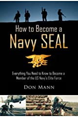How to Become a Navy SEAL: Everything You Need to Know to Become a Member of the US Navy's Elite Force Kindle Edition