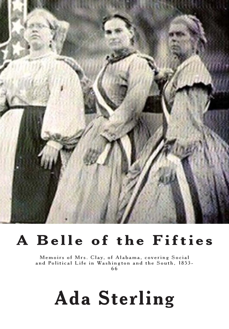 Download A Belle of the Fifties: Memoirs of Mrs. Clay, of Alabama, covering Social and Political Life in Washington and the South, 1853- 66 pdf
