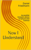 Now I Understand: Accessible Answers about Scripture and Science (Cosmic Answers Book 2)