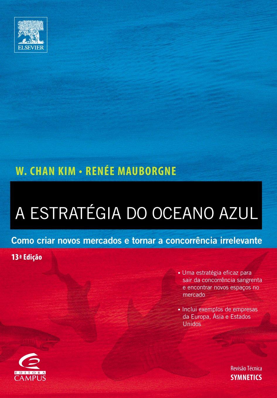 Estrategia do Oceano Azul - Blue Ocean Strategy (Em Portugues do Brasil)  W  Chan Kim, Renée Mauborgne  9788535215243  Amazon.com  Books 351752e2dc