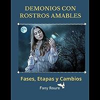 DEMONIOS CON ROSTROS AMABLES: Fases, Etapas y Cambios (Spanish Edition)