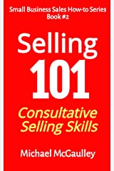 Selling 101: Consultative Selling Skills for Entrepreneurs, Free Agents, Consultants. Finding Prospects; Face-to-Face Sales Calls;Consultative Selling; ... Sales (Small Business Sales How-to Series) Kindle Edition