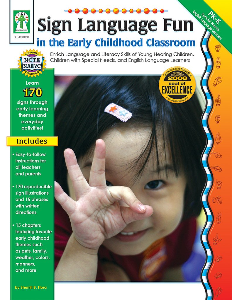 Sign Language Fun in the Early Childhood Classroom, Grades PK - K: Enrich Language and Literacy Skills of Young Hearing Children, Children with Special Needs, and English Language Learners by Carson-Dellosa