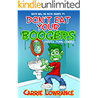 Don't Eat Your Boogers (You'll Turn Green) (Boys Will Be Boys Series Book 1)