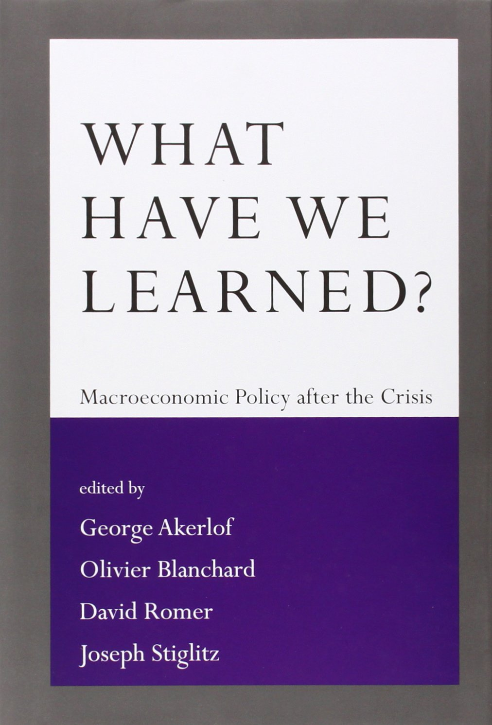 What Have We Learned?: Macroeconomic Policy after the Crisis (The MIT Press)