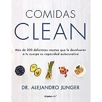 Comidas Clean: Más de 200 deliciosas recetas que le devolverán a tu cuerpo la capacidad curativa