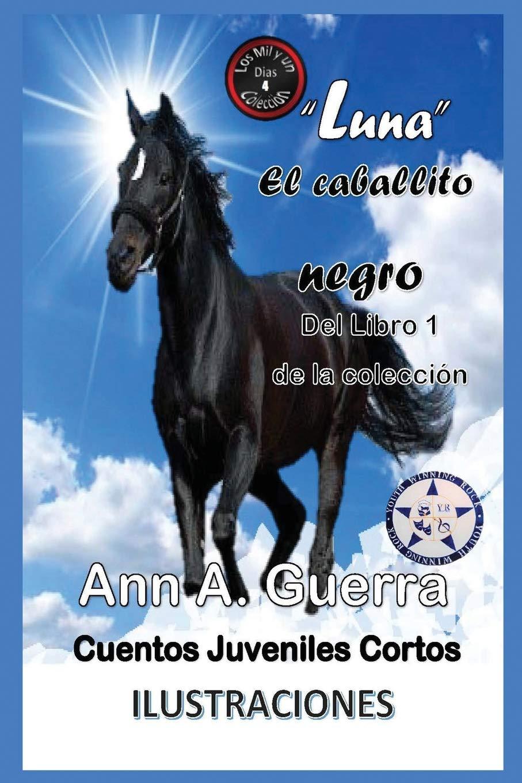 Luna-El caballito negro: Del Libro 1 de la coleccion-Cuento No.4 (Los MIL y un DIAS: Cuentos Juveniles Cortos) (Spanish Edition) (Spanish) Paperback – Large ...