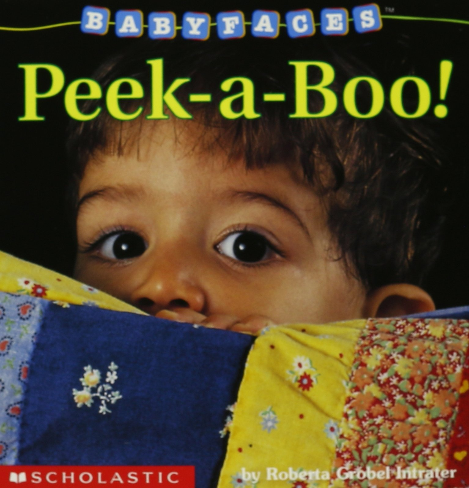 Peek-A-Boo! by Roberta Grobel Intrater - Baby Faces Board Book #01