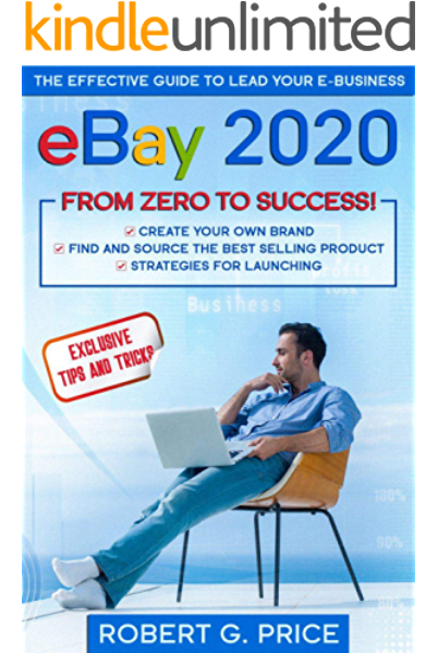 Amazon Com Ebay 2020 The Effective Guide To Lead Your E Business From Zero To Success Ebook Price Robert G Kindle Store
