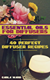 Essential Oils for Diffusers: 40 Perfect Diffuser Recipes: (Essential Oils, Essential Oils Books) (English Edition)