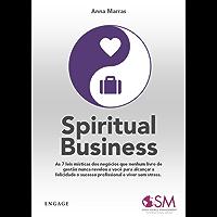 Spiritual Business: As 7 leis místicas dos negócios que nenhum livro de gestão nunca revelou a você para alcançar a felicidade o sucesso profissional e viver sem stress.