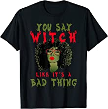 You Say Witch Like It's A Bad Thing Afro Witch Halloween  T-Shirt