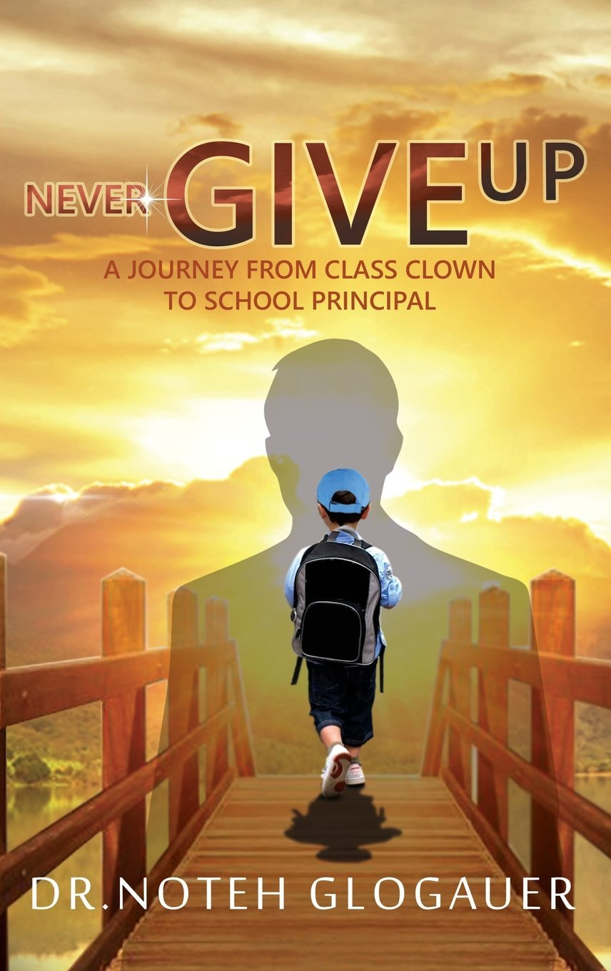 Never Give Up: A Journey from Class Clown to School Principal PDF