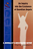 An Inquiry into the Existence of Guardian Angels: A Journalist's Investigative Report