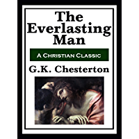 The Everlasting Man: Complete and Unabridged