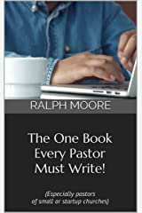 The One Book Every Pastor Must Write!: (Especially pastors of small or startup churches) Kindle Edition