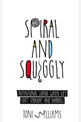 Spiral and Squiggly: Intentional Living When Life Isn't Straight and Narrow Kindle Edition
