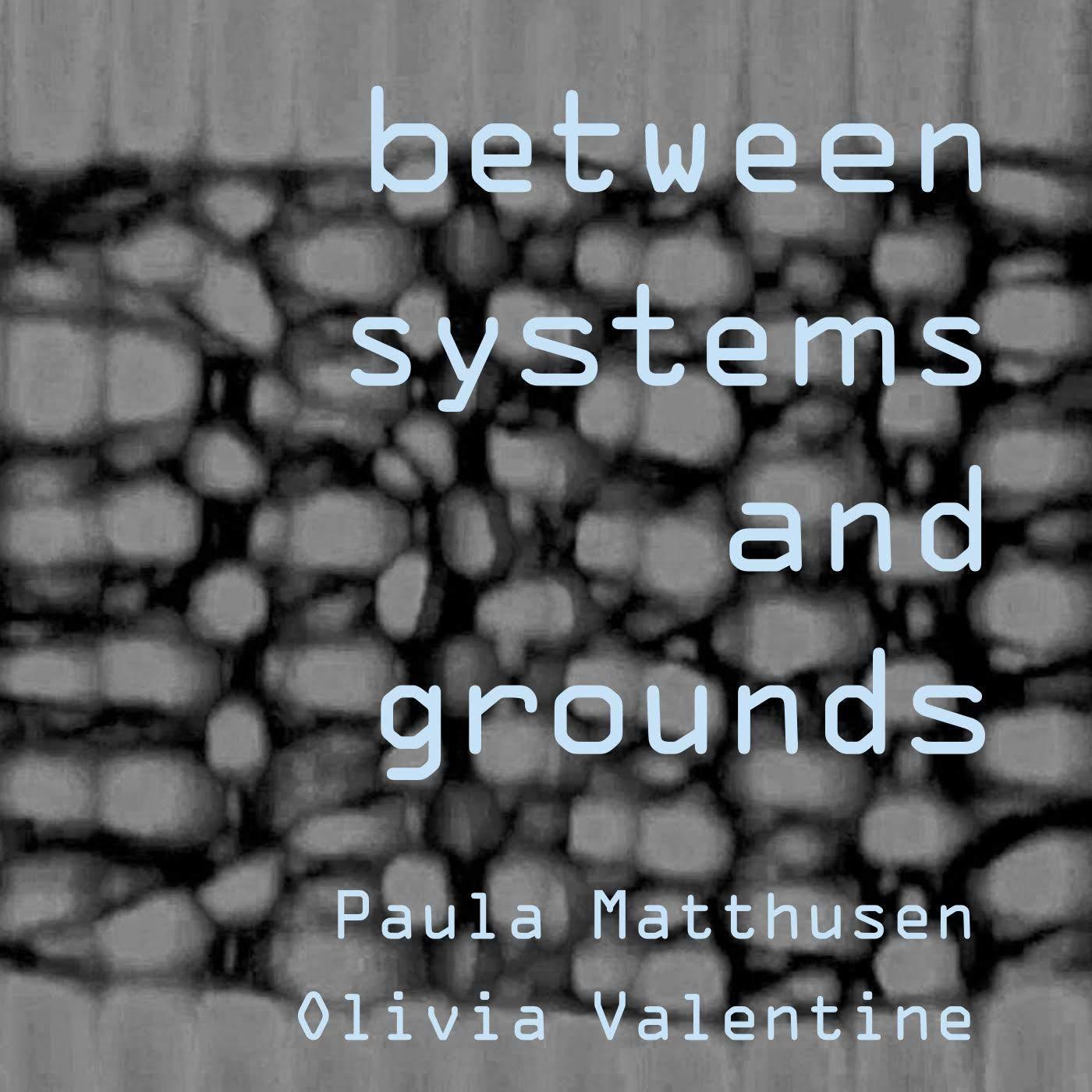 Cassette : MATTHUSEN,PAULA & OLIVIA VALENTINE - Between Systems And Grounds (Cassette)