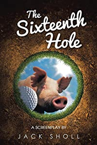 The Sixteenth Hole: A Screenplay