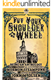 Put Your Shoulder to the Wheel (A Mormon Steampunk Anthology Book 2)