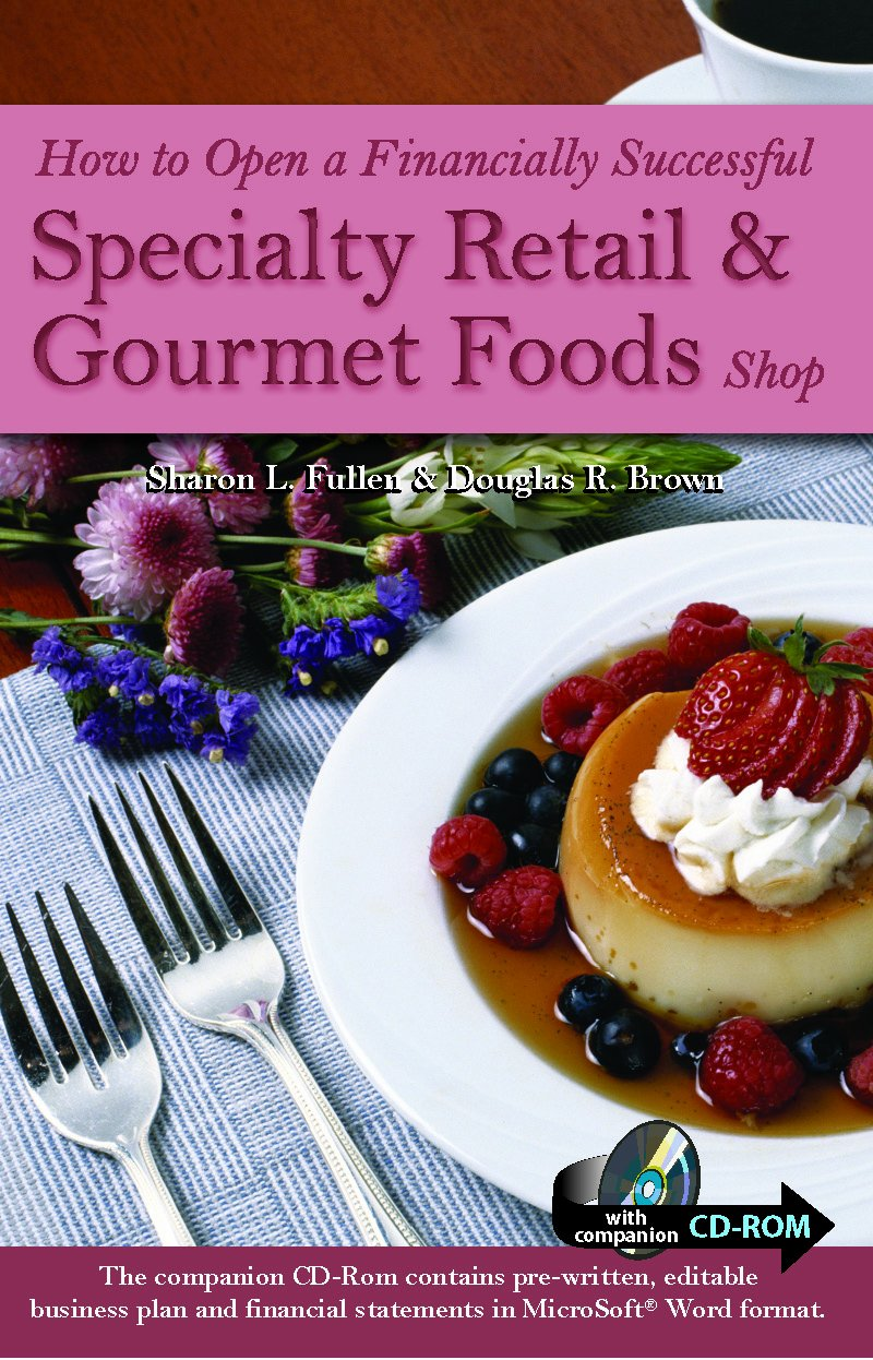 How to Open a Financially Successful Specialty Retail & Gourmet Foods Shop: With Companion CD-ROM