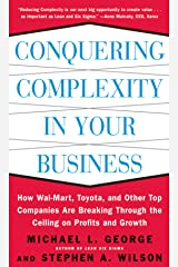 Conquering Complexity in Your Business: How Wal-Mart, Toyota, and Other Top Companies Are Breaking Through the Ceiling on Profits and Growth Kindle Edition