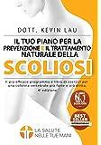 Il tuo piano per la prevenzione e il trattamento naturale della scoliosi (4a edizione): Il più efficace programma e libro di esercizi per una colonna vertebrale più forte e più dritta.