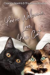 You're Welcome. Love, Your Cat Kindle Edition