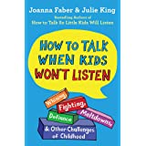 How to Talk When Kids Won't Listen: Whining, Fighting, Meltdowns, Defiance, and Other Challenges of Childhood (The How To Tal