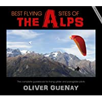 Best Flying Sites of the Alps: The Complete Guidebook for Hang Glider and Paraglider Pilots