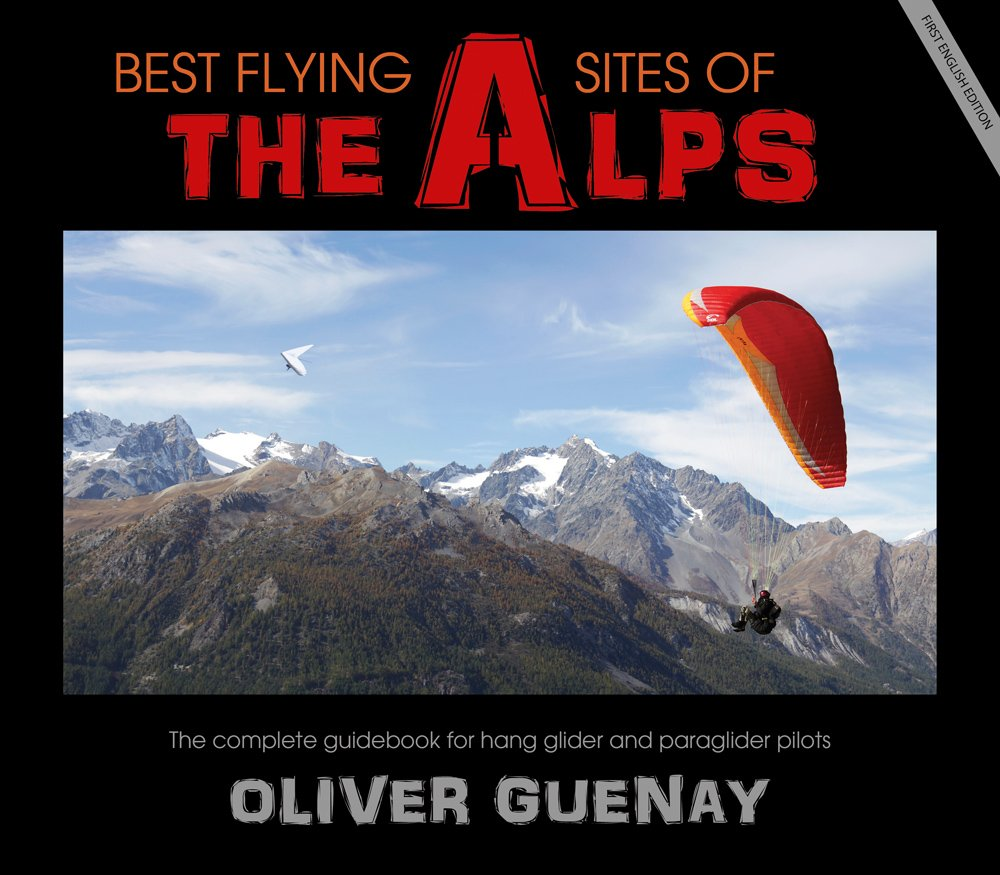 Best Flying Sites Of The Alps  The Complete Guidebook For Hang Glider And Paraglider Pilots