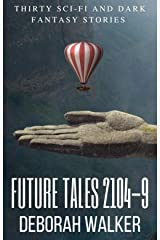 Future Tales Boxset 2104-09: Thirty Evocative Sci-Fi and Dark Fantasy Stories (Future Tales 2100 Book 2) Kindle Edition