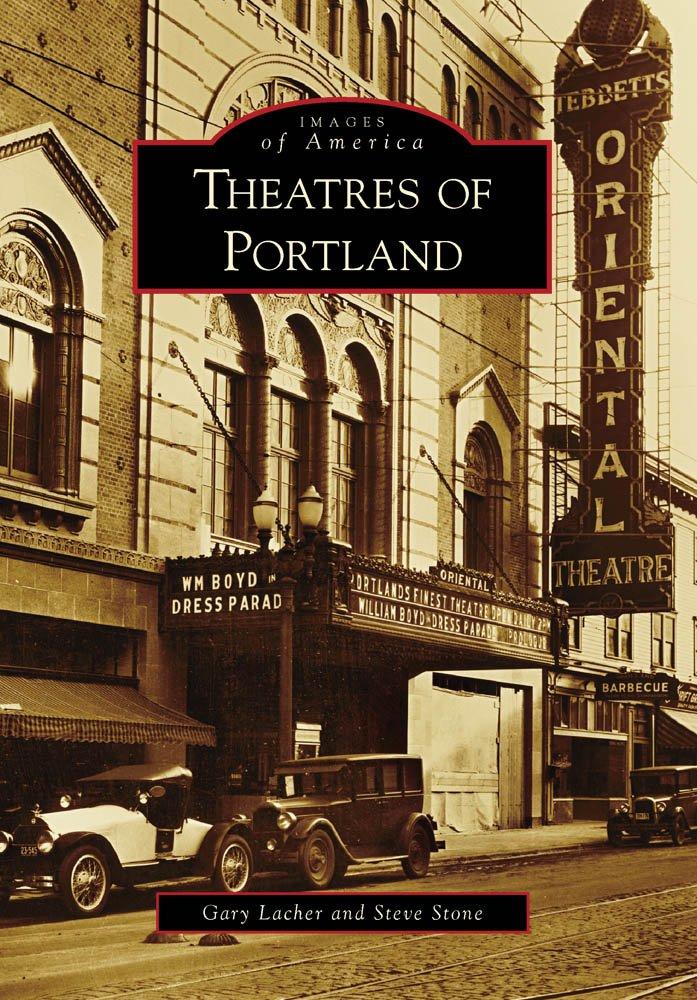 Beautiful Theatres Of Portland (Images Of America): Gary Lacher, Steve Stone:  9780738571478: Amazon.com: Books