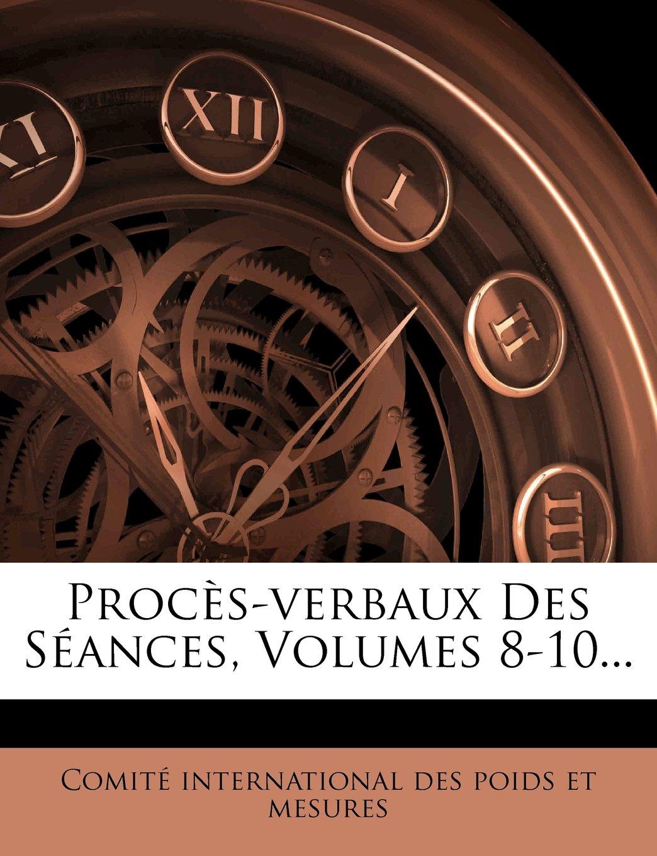 Procès-verbaux Des Séances, Volumes 8-10... (French Edition) PDF
