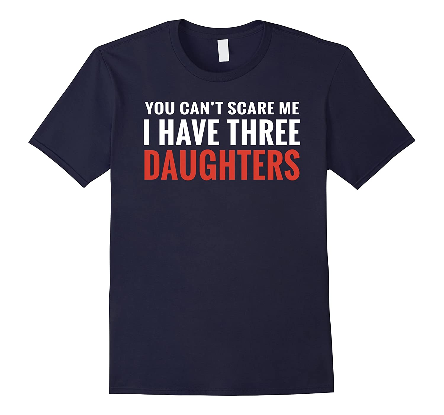 You Can't Scare Me I Have Three Daughters T-shirt-BN