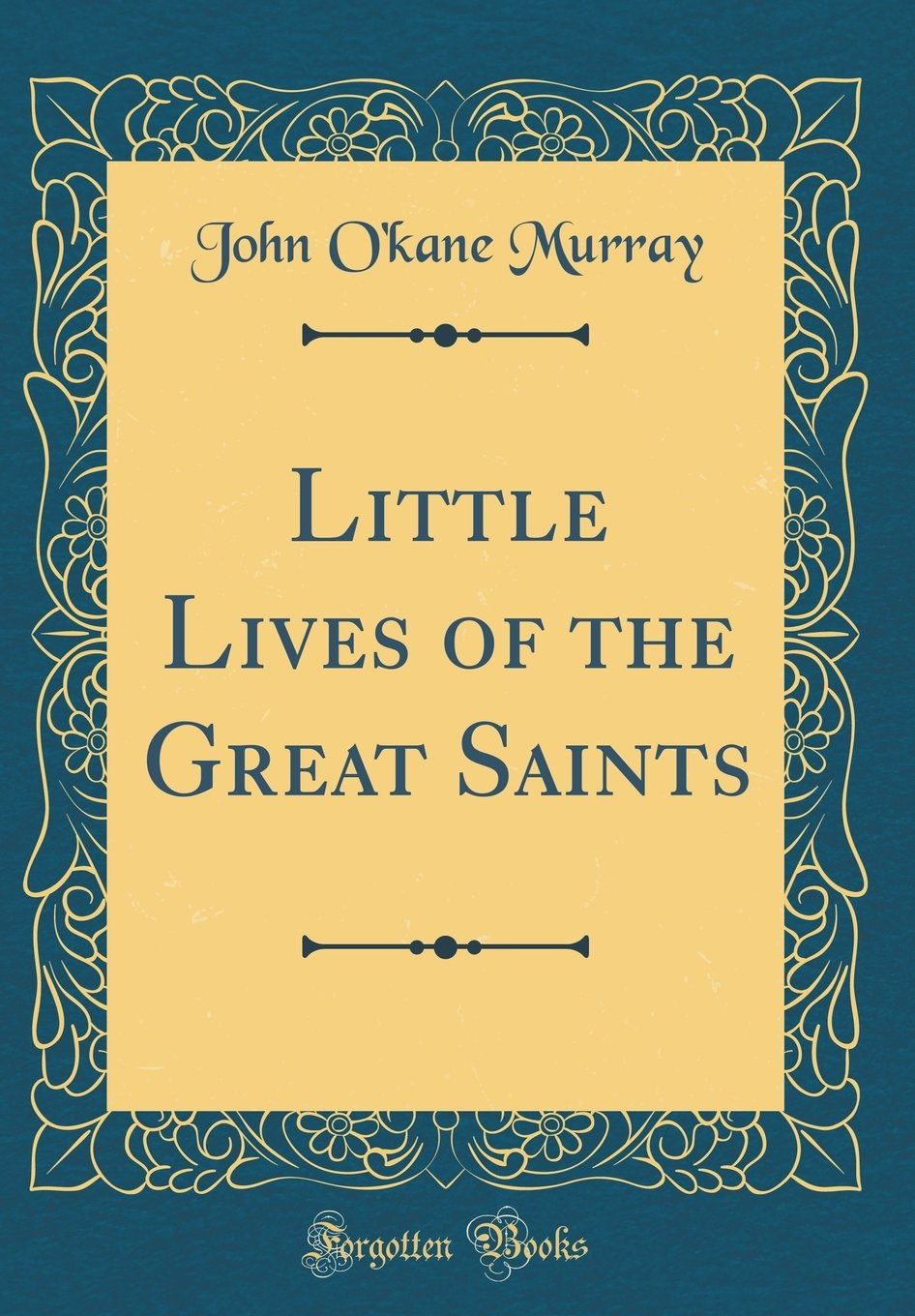 Download Little Lives of the Great Saints (Classic Reprint) ebook