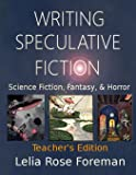 Writing Speculative Fiction: Science Fiction, Fantasy, and Horror: Teacher's Edition